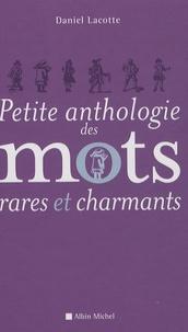 Daniel Lacotte - Petite anthologie des mots rares et charmants.