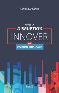 Daniel Lafrance - Après la disruption: innover en édition musicale.