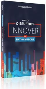 Daniel Lafrance - Après la disruption : innover en édition musicale.