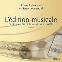 Daniel Lafrance et Me Serge Provençal - L'édition musicale, 2e édition - de la partition à la musique virtuelle.