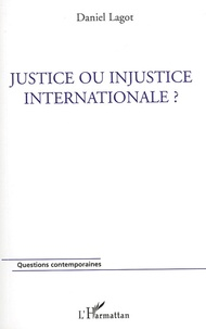 Daniel Lagot - Justice ou injustice internationale ?.