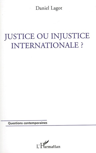 Daniel Lagot - Justice ou injustice internationale ?.