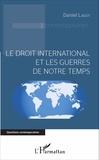 Daniel Lagot - Le droit international et les guerres de notre temps.