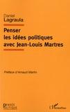Daniel Lagraula - Penser les idées politiques avec Jean-Louis Martres.