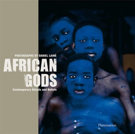 Daniel Lainé et Anne Stamm - African Gods - Contemporary Rituals and Beliefs.