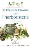 Daniel Lamarre - Se libérer de l'anxiété par l'herboristerie - La santé par les plantes.