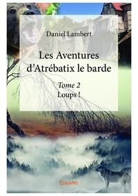 Daniel Lambert - Les aventures d'atrebatix le barde - tome 2.