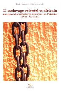 Daniel Lançon et Sarga Moussa - L'esclavage oriental et africain au regard des littératures et des arts et de l'histoire (XVIIIe-XXe siècles).