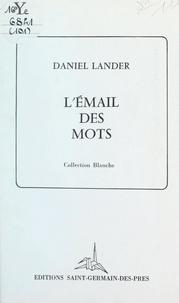 Daniel Lander - L'émail des mots.