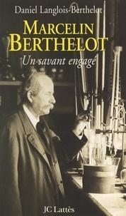 Daniel Langlois-Berthelot et Jacques Blancherie - Marcelin Berthelot, un savant engagé.