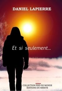 Daniel Lapierre - Et si seulement....