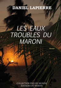Daniel Lapierre - Les eaux troubles du Maroni.