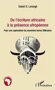 Daniel Larangé - De l'écriture africaine à la présence afropéenne - Pour une exploration de nouvelles terres littéraires.