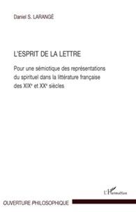 Daniel Larangé - L'Esprit de la Lettre - Pour une sémiotique des représentations du spirituel dans la littérature française des XIXe et XXe siècles.
