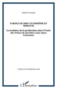 Daniel Larangé - La Parole de Dieu en Bohème et en Moravie - La tradition de la prédication dans l'Unité des Frères de Jan Hus à Jan Amos Comenius.