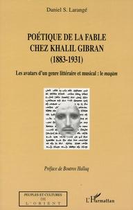 Daniel Larangé - Poétique de la fable chez Khalil Gibran (1883-1931) - Les avatars d'un genre littéraire et musical : le maqam.