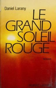 Daniel Larany - Le grand soleil rouge.