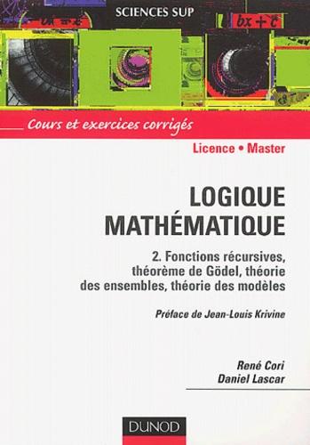 Daniel Lascar et René Cori - Logique mathématique. - Tome 2, Fonctions récursives, théorème de Gödel, théorie des ensembles, théorie des modèles.