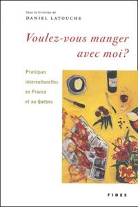 Daniel Latouche - Voulez-vous manger avec moi ? - Pratiques interculturelles en France et au Québec.