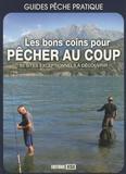 Daniel Laurent - Les bons coins pour pêcher au coup - 92 sites exceptionnels à découvrir.