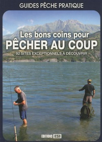 Les bons coins pour pêcher au coup - 92 sites exceptionnels à découvrir.pdf