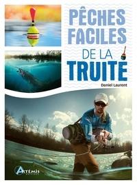 Daniel Laurent - Pêches faciles de la truite.