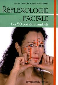 Daniel Laurent et Morgan Laurent - Réflexologie faciale - Les 50 points essentiels.