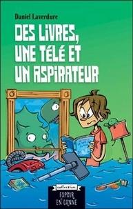 Daniel Laverdure - Des livres, une télé et un aspirateur.