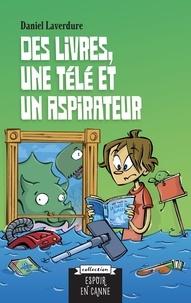 Daniel Laverdure et Martin Goneau - Des livres, une télé et un aspirateur.