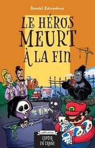 Daniel Laverdure et Martin Goneau - Le héros meurt à la fin.