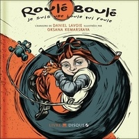 Daniel Lavoie et Oksana Kamarskaya - Roulé Boulé - Je suis une boule qui roule. 1 CD audio