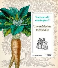 Daniel Le Blévec et Elisabeth Clementz - Vous avez dit mandragore ? - Une médecine médiévale.