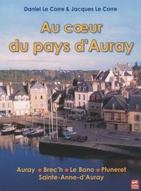 Daniel Le Corre et Jacques Le Corre - Au coeur du pays d'Auray - Auray, Brec'h, Le Bono, Pluneret, Sainte-Anne-d'Auray.