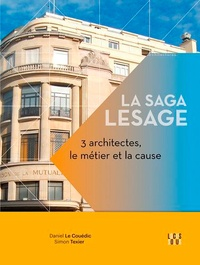 Daniel Le Couëdic et Simon Texier - La saga Lesage - 3 architectes, le métier et la cause.