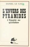Daniel Le Gac - L'Envers des pyramides : L'Égypte au quotidien.