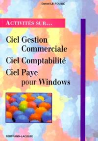 Daniel Le Rouzic - Ciel gestion commerciale, Ciel comptabilité, Ciel paye pour Windows - Onze fiches d'activités.