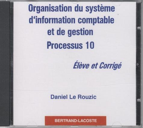 Daniel Le Rouzic - Organisation du système d'information comptable et de gestion - Processus 10, CD-rom élèvre et corrigé.