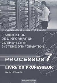 Daniel Le Rouzic - Processus 7 Fiabilisation de l'information comptable et système d'information BTS CG 1re et 2e années - Livre du professeur.