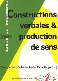 Daniel Lebaud et Catherine Paulin - Constructions verbales et production de sens - Actes du colloque organisé à Besançon, les 26, 27 et 28 janvier 2006.