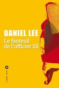 Daniel Lee - Le fauteuil de l'officier SS - Sur les traces d'une vie oubliée.