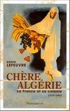 Daniel Lefeuvre - Chère Algérie - La France et sa colonie (1930-1962).