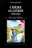 Daniel Lefeuvre - Chère Algérie - Comptes et mécomptes de la tutelle coloniale (1930-1962).