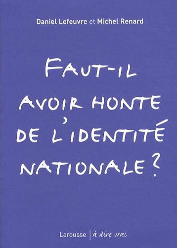 Daniel Lefeuvre et Michel Renard - Faut-il avoir honte de l'identité nationale ?.