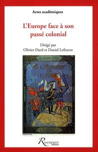 Daniel Lefeuvre et Olivier Dard - L'Europe face à son passé colonial.