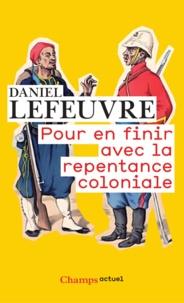 Daniel Lefeuvre - Pour en finir avec la repentance coloniale.