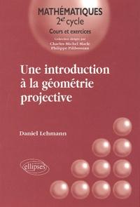Une introduction à la géométrie projective - Daniel Lehmann |