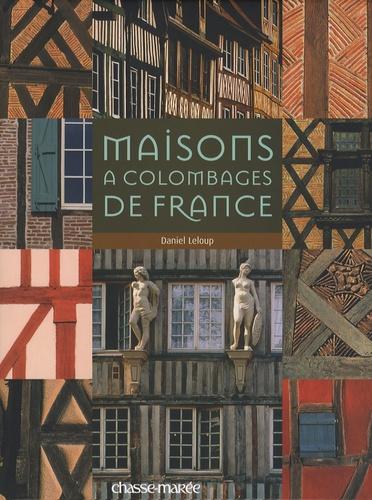 Daniel Leloup - Maisons à colombage de France.