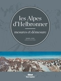 Daniel Léon - Les Alpes d'Helbronner - Mesures et démesure - Avec une sélection de panoramas grand format et de tirés à part.