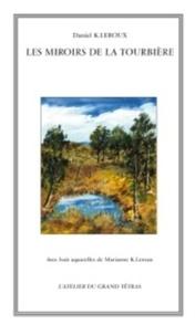 Daniel Leroux - Les miroirs de la tourbière.