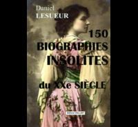 Daniel Lesueur - 150 biographies insolites du XXe siècle.